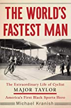 The World's Fastest Man: The Extraordinary Life of Cyclist Major Taylor, America's First Black Sports Hero (English Edition)