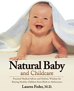 Natural Baby and Childcare: Practical Medical Advice and Holistic Wisdom for Raising Healthy Children from Birth to Adolescence (English Edition)