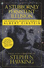 A Stubbornly Persistent Illusion: The Essential Scientific Works of Albert Einstein (English Edition)