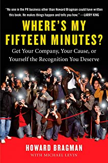Where's My Fifteen Minutes?: Get Your Company, Your Cause, or Yourself the Recognition You Deserve (English Edition)