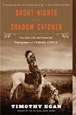 Short Nights of the Shadow Catcher: The Epic Life and Immortal Photographs of Edward Curtis (English Edition)