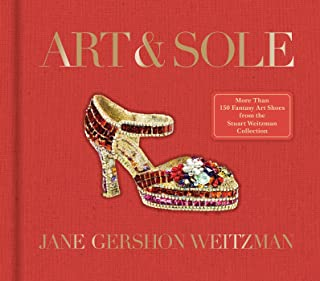 Art & Sole: A Spectacular Selection of More Than 150 Fantasy Art Shoes from the Stuart Weitzman Collection (English Edition)