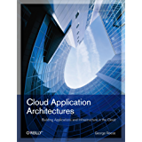 Cloud Application Architectures: Building Applications and Infrastructure in the Cloud (Theory in Practice (O'Reilly))