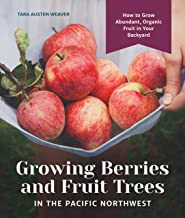 Growing Berries and Fruit Trees in the Pacific Northwest: How to Grow Abundant, Organic Fruit in Your Backyard (English Ed...