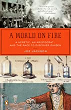 A World on Fire: A Heretic, an Aristocrat, and the Race to Discover Oxygen (English Edition)