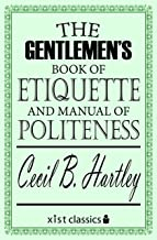 The Gentlemen's Book of Etiquette and Manual of Politeness (Xist Classics) (English Edition)