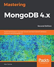 Mastering MongoDB 4.x: Expert techniques to run high-volume and fault-tolerant database solutions using MongoDB 4.x, 2nd E...