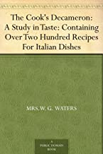 The Cook's Decameron: a study in taste, containing over two hundred recipes for Italian dishes (English Edition)