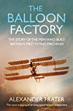 The Balloon Factory: The Story of the Men Who Built Britain's First Flying Machines (English Edition)