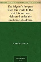 The Pilgrim's Progress from this world to that which is to come, delivered under the similitude of a dream, by John Bunyan (免费公版书) (English Edition)
