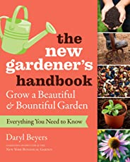 The New Gardener's Handbook: Everything You Need to Know to Grow a Beautiful and Bountiful Garden (English Edition)