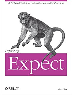 Exploring Expect: A Tcl-based Toolkit for Automating Interactive Programs (Nutshell Handbooks) (English Edition)