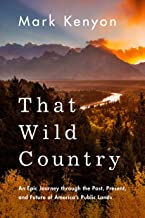 That Wild Country: An Epic Journey through the Past, Present, and Future of America's Public Lands (English Edition)