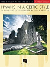 Hymns in a Celtic Style: 15 Songs of Faith The Phillip Keveren Series (The Phillip Keveren Series Piano Solo) (English Edi...