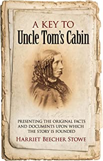 A Key to Uncle Tom's Cabin: Presenting the Original Facts and Documents Upon Which the Story Is Founded (English Edition)