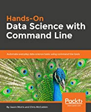 Hands-On Data Science with Command Line: Automate everyday data science tasks using command line tools