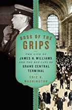 Boss of the Grips: The Life of James H. Williams and the Red Caps of Grand Central Terminal (English Edition)
