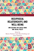 Reciprocal Relationships and Well-being: Implications for Social Work and Social Policy (Routledge Advances in Social Work...