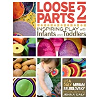 Loose Parts 2: Inspiring Play with Infants and Toddlers