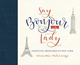 Say Bonjour to the Lady: Parenting from Paris to New York (English Edition)
