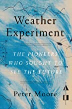 The Weather Experiment: The Pioneers Who Sought to See the Future (English Edition)