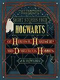 Short Stories from Hogwarts of Heroism, Hardship and Dangerous Hobbies (PottermorePresents)