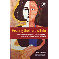 Healing the Hurt Within 3rd Edition: Understand self-injury and self-harm, and heal the emotional wounds (English Edition)