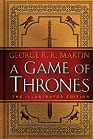 A Game of Thrones: The Illustrated Edition: A Song of Ice and Fire: Book One (A Song of Ice and Fire Illustrated Edition 1) (