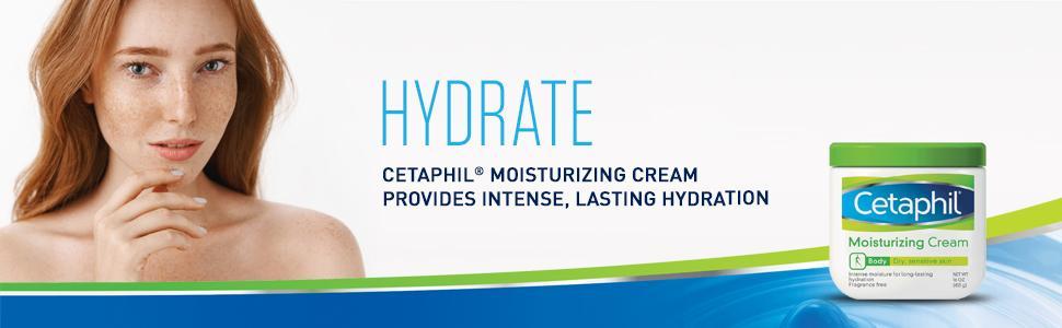 Hydrate wih Cetaphil Moisturizing Cream for Intense, Lasting Hydration